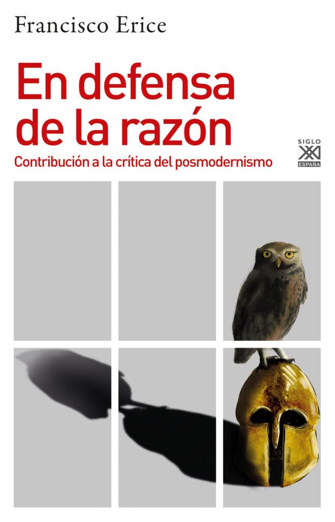 """El historiador asturiano Francisco Erice publica """"En defensa de la razón. Contribución a la crítica del postmodernismo"""", en Siglo XXI."""
